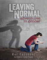 Leaving Normal: Adventures in Gender, by Rae Theodore